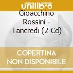 Tancredi, opera in due atti cd musicale di Gioachino Rossini