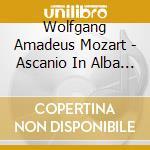 Ascanio in alba, opera in 2 atti cd musicale di Wolfgang Amadeus Mozart