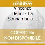 La sonnambula (melodramma in 2 atti) cd musicale di Vincenzo Bellini