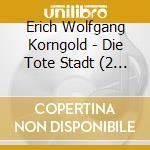Die tote stadt, opera in 3 atti cd musicale di KORNGOLD ERICH WOLFG