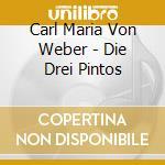 Weber / Holzer / Furlong / Mar - Die Drei Pintos cd musicale di WEBER CARL MARIA von