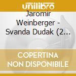 Svanda dud?k cd musicale di Jaromir Weinberger
