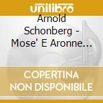 Mos? e aronne cd musicale di Arnold Schoenberg