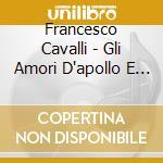 Gli amori d'apollo e dafne cd musicale di Francesco Cavalli