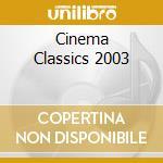 Cinema classics 2003-a.v. cd musicale di ARTISTI VARI