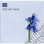 Ravel Maurice - Chill With Ravel cd musicale di Maurice Ravel