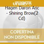 SHINING BROW                              cd musicale di HAGEN DARON ARIC