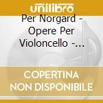 Musica x vlc: sonata n.1, n.2 x vlc solo cd musicale di Per NØrgard