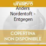 Entgegen cd musicale di Anders Nordentoft
