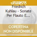 Sonate x fl e pf (integrale) cd musicale di Friedrich Kuhlau