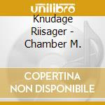 Chamber music cd musicale di Knudage Riisager