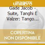 Suite, tanghi e valzer: tango della gelo cd musicale di Jacob Gade