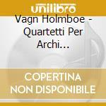 Quartetti x archi (integrale) vol.4: qua cd musicale di Vagn Holmboe