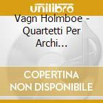 String quartets vol.vi cd musicale di Vagn Holmboe