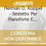 Sestetto per pianoforte e fiati op.36 cd musicale di KOPPEL HERMAN D.