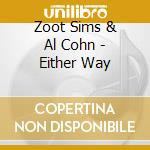 Either way cd musicale di Zoot sims & al cohn