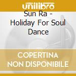 Holiday for soul dance cd musicale di Ra Sun