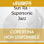 Supersonic jazz cd musicale di Ra Sun