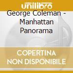 George Coleman - Manhattan Panorama cd musicale di George Coleman