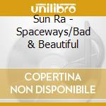 Spaceways/bad & beautiful cd musicale di Ra Sun