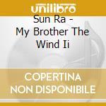 My brother the wind ii cd musicale di Ra Sun