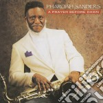 A prayer before dawn - sanders pharoah cd musicale di Pharoah Sanders