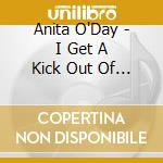 I get a kick out of you cd musicale di Anita O'day
