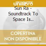 Soundtrack to space is.. cd musicale di Ra Sun