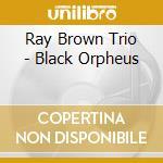 Black orpheus - brown ray harris gene cd musicale di Brown ray trio