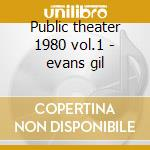 Public theater 1980 vol.1 - evans gil cd musicale di Gil Evans