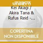 Kei Akagi / Akira Tana & Rufus Reid - Sound Circle cd musicale di Kei akagi/akira tana/rufus rei