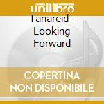 Tanareid - Looking Forward cd musicale di Tanareid