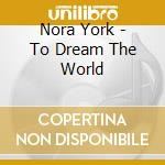 Nora York - To Dream The World cd musicale di York Nora