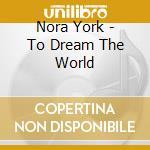 Nora York - To Dream The World cd musicale di York Nora