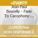 Jean-Paul Bourelly - Fade To Cacophony: Live cd musicale di Jean-paul Bourelly