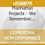 Manhattan Projects - We Remember Cannonball cd musicale di Projects Manhattan