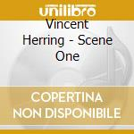 Vincent Herring - Scene One cd musicale di Herring Vincent