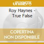 Roy Haynes - True False cd musicale di Roy Haynes