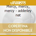 Mercy, mercy, mercy - adderley nat cd musicale di Nat adderley quintet