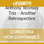 Anthony Wonsey Trio - Another Retrospective cd musicale di Anthony wonsey trio
