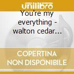 You're my everything - walton cedar higgins billy cd musicale di C.walton/d.williams/b.higgins