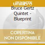 Blueprint - gertz bruce cd musicale di Bruce gertz quintet