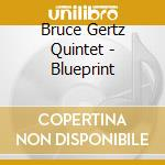 Bruce Gertz Quintet - Blueprint cd musicale di Bruce gertz quintet