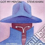 Got my mental - khan steve cd musicale di Steve Khan