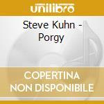 Porgy - kuhn steve cd musicale di Steve Kuhn