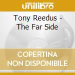 Tony Reedus - The Far Side cd musicale di Reedus Tony