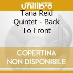 Tana Reid Quintet - Back To Front cd musicale di Tana reid quintet