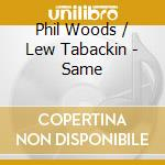 Same - woods phil tabackin lew cd musicale di Phil woods & lew tabackin