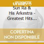 Sun Ra & His Arkestra - Greatest Hits Easy Liste. cd musicale di Sun ra & his arkestra