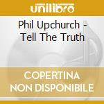 Phil Upchurch - Tell The Truth cd musicale di Phil Upchurch